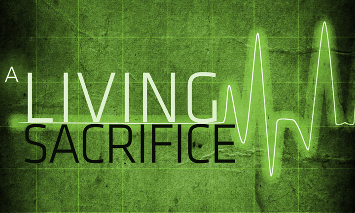 BE A LIVING SACRIFICE NOT A DEAD ONE