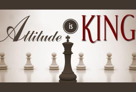 ATTITUDE IS KING