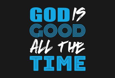 GOD IS GOOD… ALWAYS