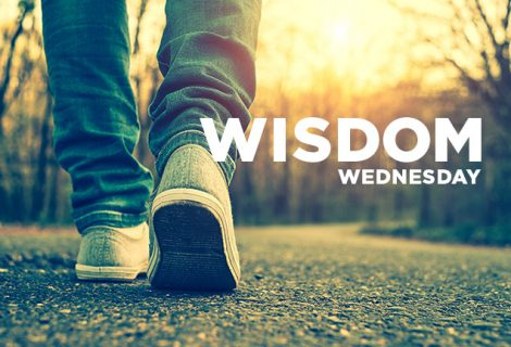 WISDOM WEDNESDAY – WALK CIRCUMSPECTLY WITH WISDOM