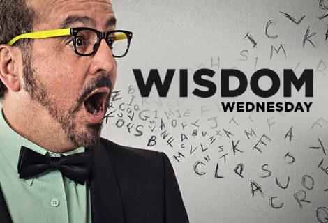 WISDOM WEDNESDAY: MAKING SENSE OUT OF NONSENSE