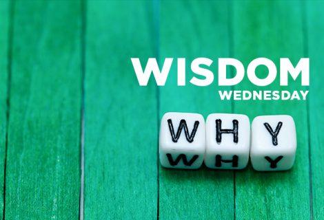 WISDOM WEDNESDAY: THE 5 WHY'S