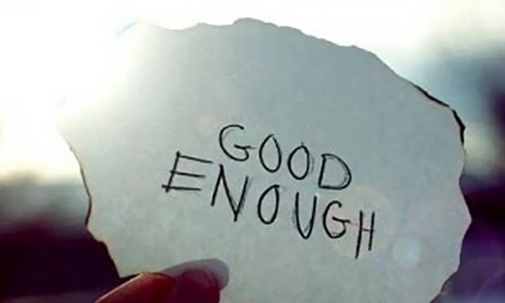 ENOUGH IS GOOD ENOUGH