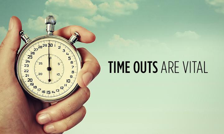 TIMEOUTS ARE VITAL