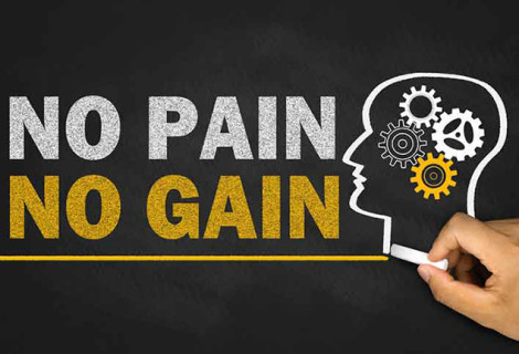 TODAY'S PAIN CAN BE TOMORROW'S GAIN