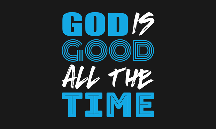 GOD IS GOOD… ALWAYS